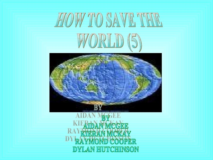 HOW TO SAVE THE  WORLD (5) BY AIDAN MCGEE KIERAN MCKAY RAYMOND COOPER DYLAN HUTCHINSON