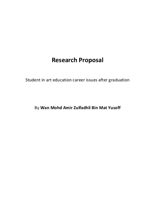 Research Proposal Student in art education career issues after graduation By Wan Mohd Amir Zulfadhli Bin Mat Yusoff
