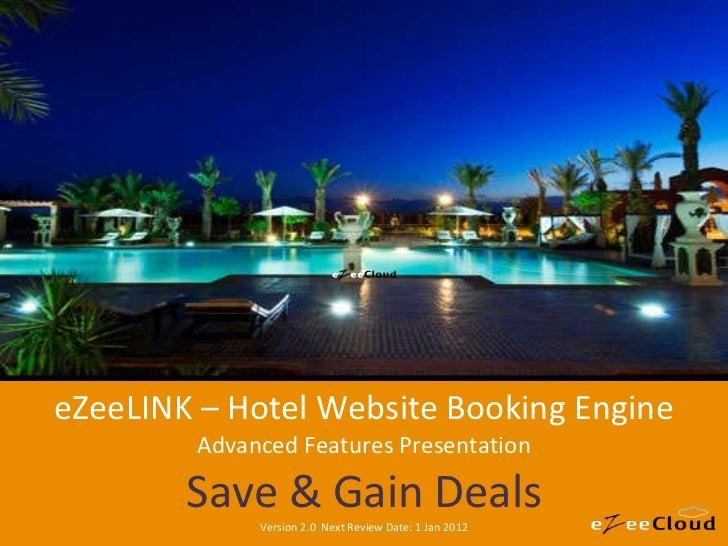 eZeeLINK – Hotel Website Booking Engine Advanced Features Presentation Save & Gain Deals Version 2.0  Next Review Date: 1 ...