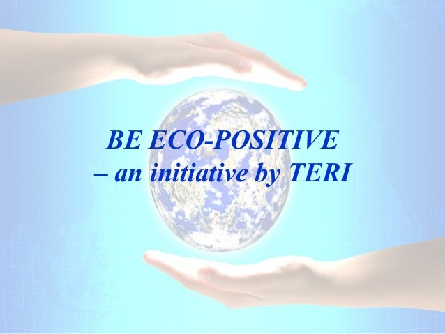 BE ECO-POSITIVE – an initiative by TERI