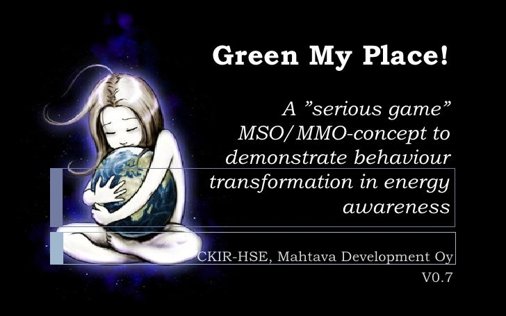 "Green My Place!          A ""serious game""     MSO/MMO-concept to    demonstrate behaviour  transformation in energy       ..."