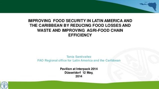 Tania Santivañez FAO Regional office for Latin America and the Caribbean Pavilion at Interpack 2014 Düsseldorf 12 May, 201...