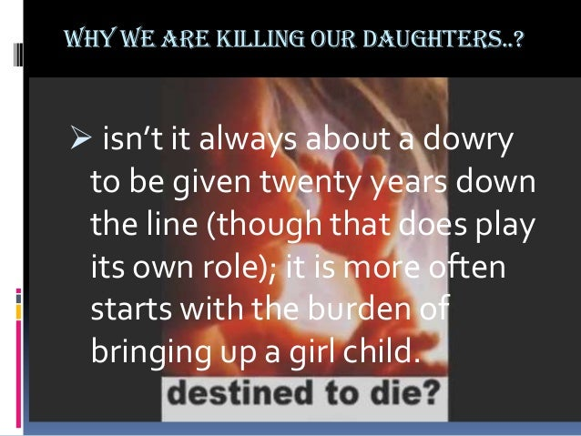 Many people still believe that a girl is a greater responsibility than a boy because of the dangers that she faces in bei...