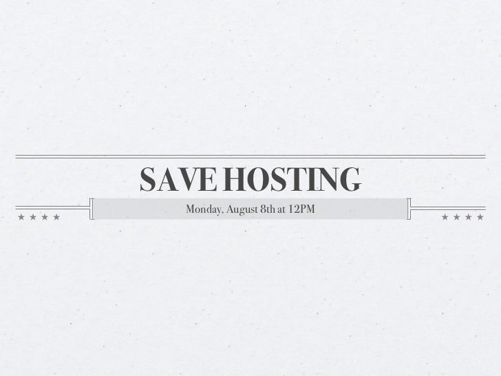 SAVE HOSTING  Monday, August 8th at 12PM
