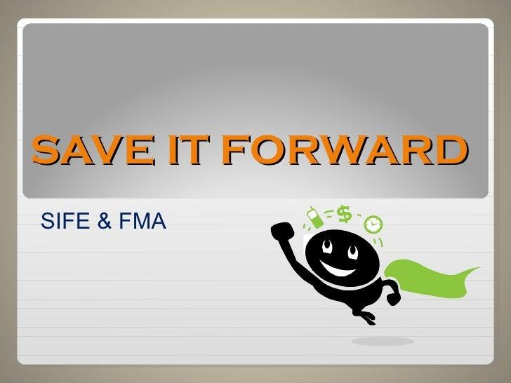 SAVE IT FORWARD  SIFE & FMA kdldl
