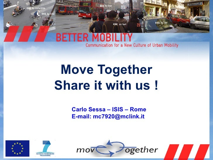 Move Together Share it with us !   Carlo Sessa – ISIS – Rome   E-mail: mc7920@mclink.it