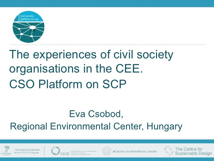 The experiences of civil society organisations in the CEE. CSO Platform on SCP               Eva Csobod, Regional Environm...