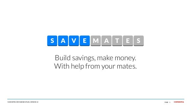 S  A V  E M A  T  E  S  Build savings, make money. With help from your mates.  SAVEMATES.COM BUSINESS PLAN, VERSION 1.0  P...