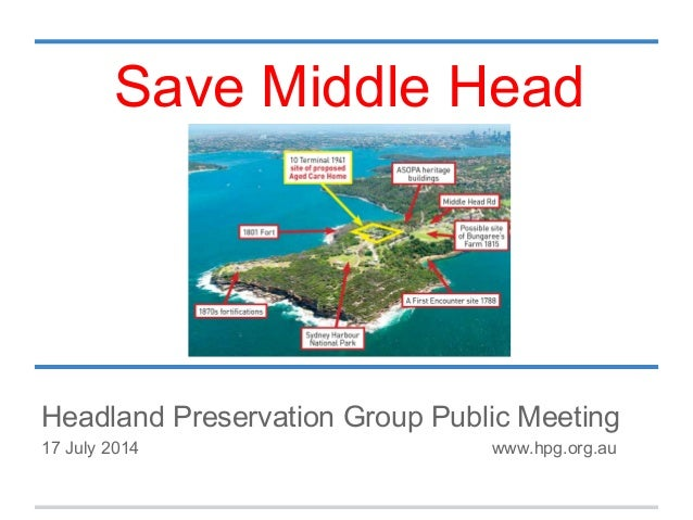 Headland Preservation Group Public Meeting 17 July 2014 www.hpg.org.au Save Middle Head