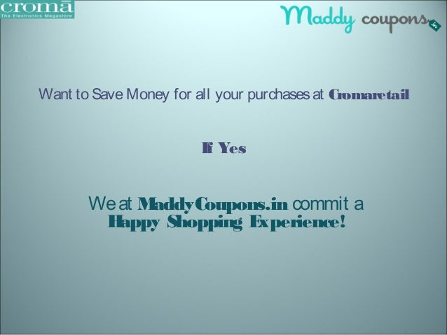 Want to Save Money for all your purchases at Cromaretail  If Yes  We at MaddyCoupons.in commit a  Happy Shopping Experienc...