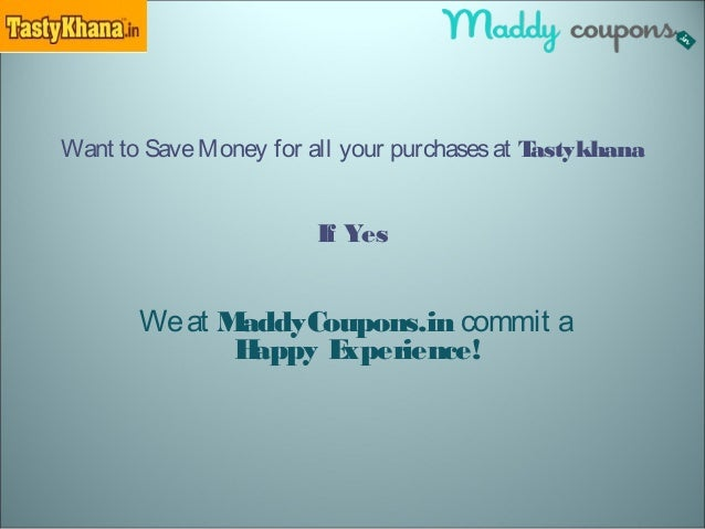 Want to SaveMoney for all your purchasesat Tastykhana If Yes Weat MaddyCoupons.in commit a Happy Experience!