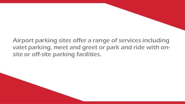 Airport parking sites offer a range of services including valet parking, meet and greet or park and ride with on- site or ...