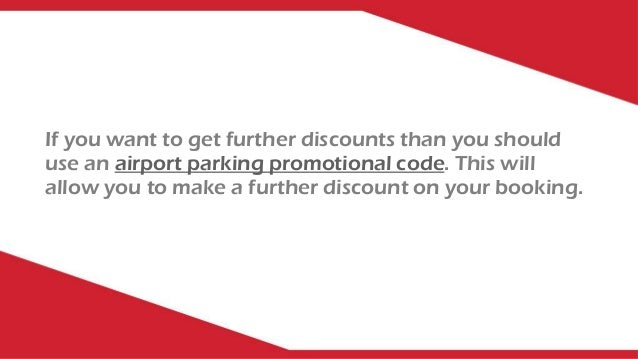 If you want to get further discounts than you should use an airport parking promotional code. This will allow you to make ...