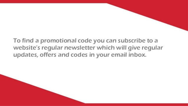To find a promotional code you can subscribe to a website's regular newsletter which will give regular updates, offers and...