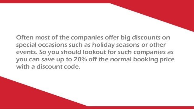 Often most of the companies offer big discounts on special occasions such as holiday seasons or other events. So you shoul...