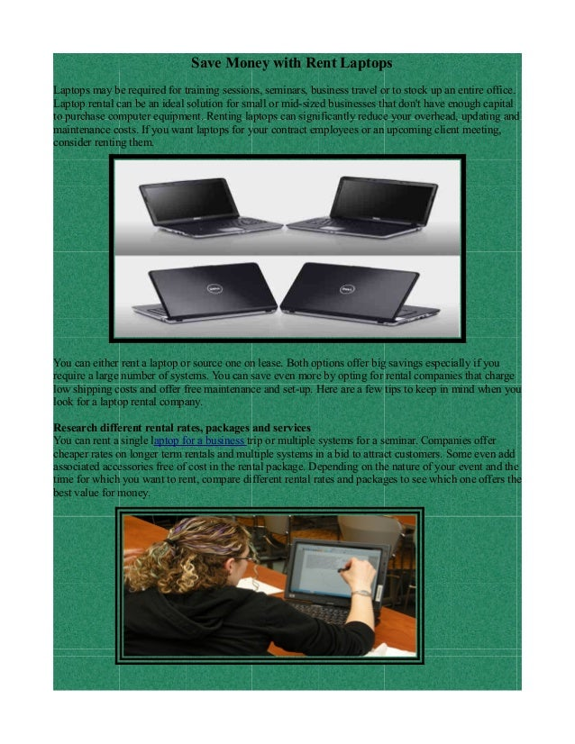 Save Money with Rent Laptops  Laptops may be required for training sessions, seminars, business travel or to stock up an e...