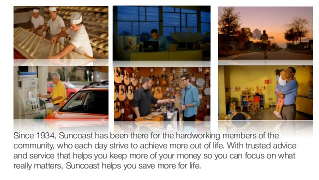 Since 1934, Suncoast has been there for the hardworking members of the  community, who each day strive to achieve more out...