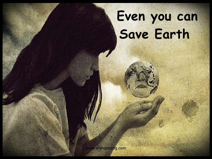 acting to save mother earth Saving planet earth is a  if we wish to ensure a future that is healthy for all life on planet earth so we have to save earth  the earth is our mother.