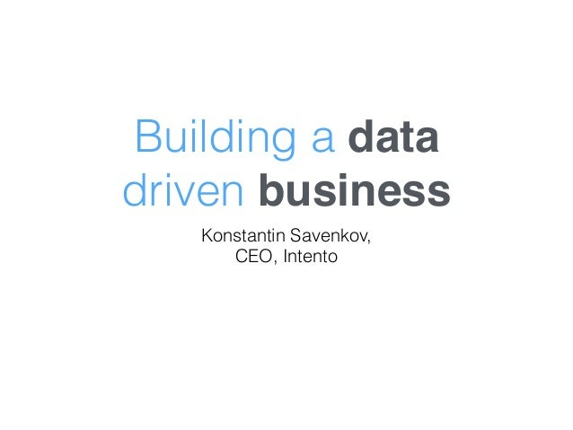 Building a data driven business Konstantin Savenkov, CEO, Intento