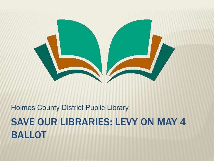 Save our libraries: levy on may 4ballot<br />Holmes County District Public Library<br />