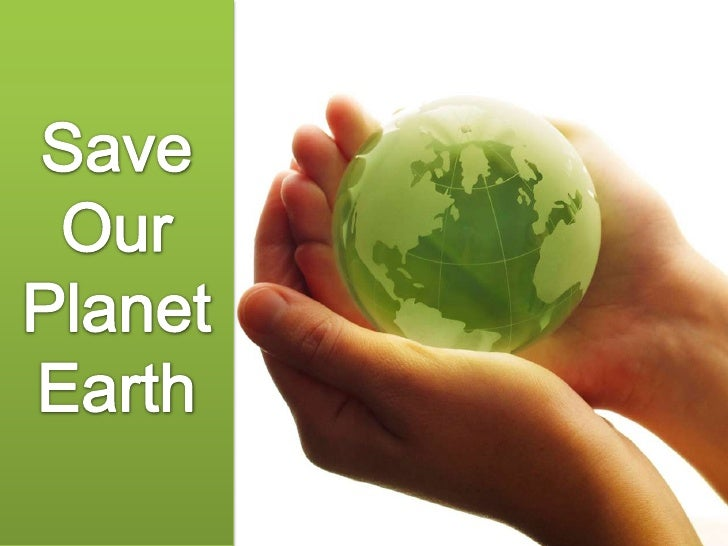 save our planet earth save <br >our