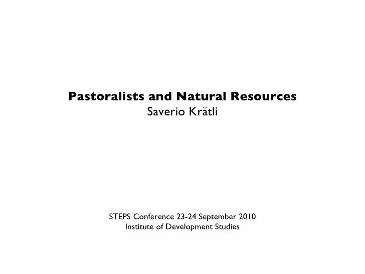 <ul><li>Pastoralists and Natural Resources </li></ul><ul><li>Saverio Krätli </li></ul><ul><li>STEPS Conference 23-24 Septe...