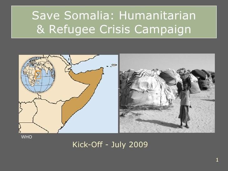 Kick-Off - July 2009 Save Somalia: Humanitarian & Refugee Crisis Campaign WHO