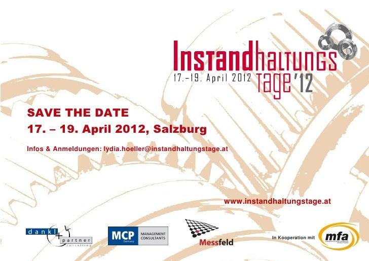 SAVE THE DATE17. – 19. April 2012, SalzburgInfos & Anmeldungen: lydia.hoeller@instandhaltungstage.at                      ...