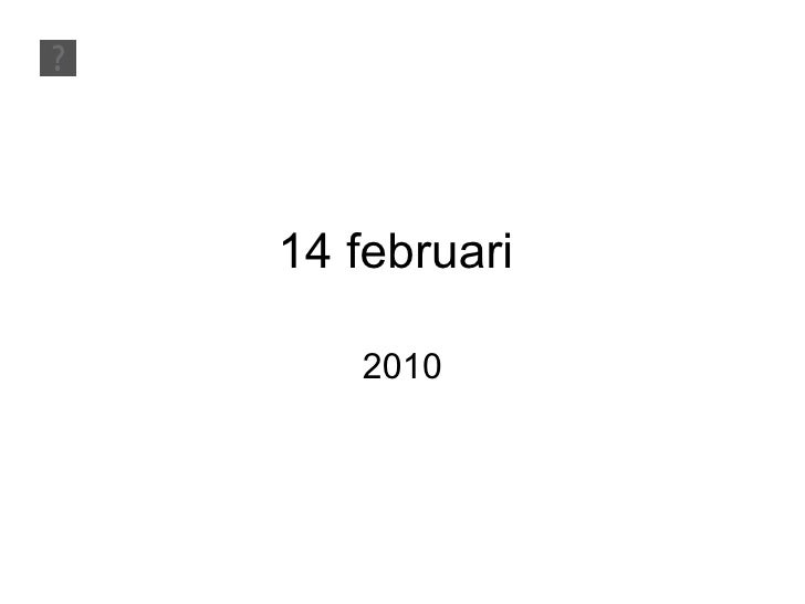 14 februari  2010