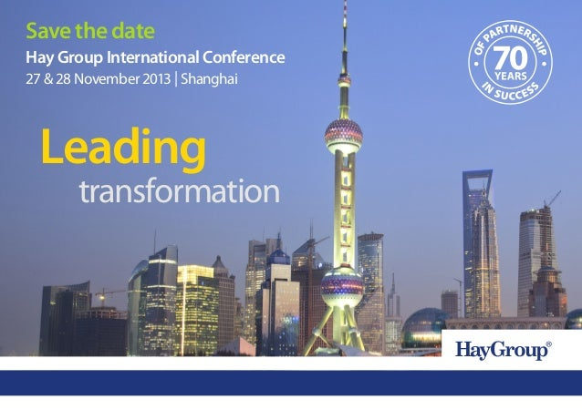 LeadingtransformationHay Group International Conference27 & 28 November 2013 | ShanghaiSave the date