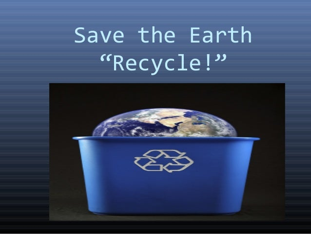 """Save the Earth """"Recycle!"""""""