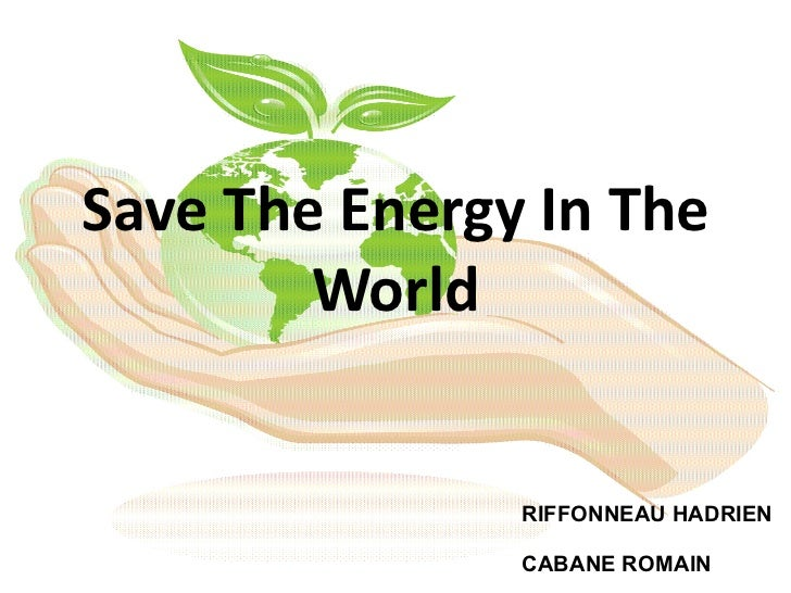 Save The Energy In The World RIFFONNEAU HADRIEN CABANE ROMAIN