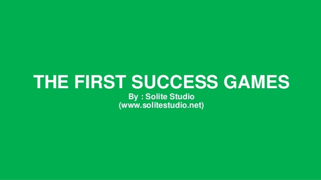 THE FIRST SUCCESS GAMES By : Solite Studio (www.solitestudio.net)