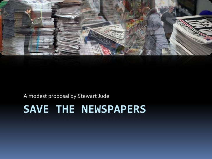 Save the NewspaperS<br />A modest proposal by Stewart Jude<br />