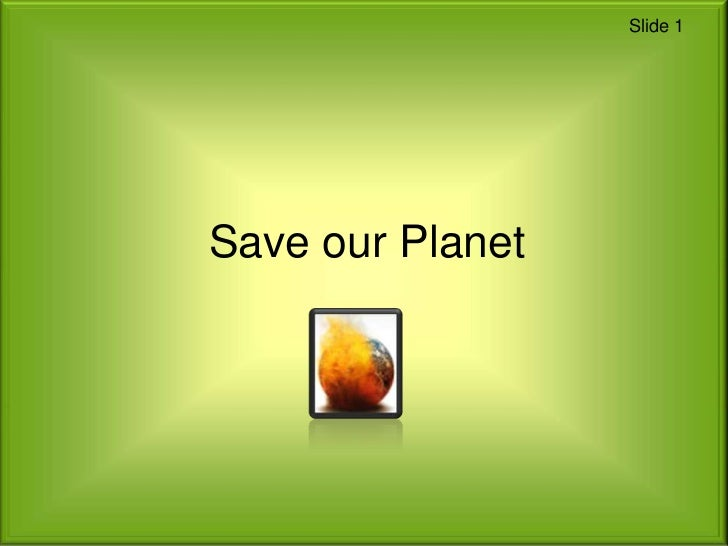 Save our Planet<br />Slide 1<br />