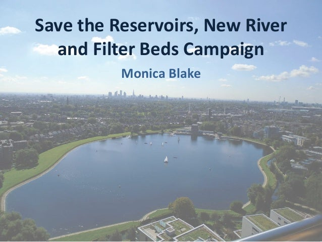 Save	the	Reservoirs,	New	River	 and	Filter	Beds	Campaign Monica	Blake
