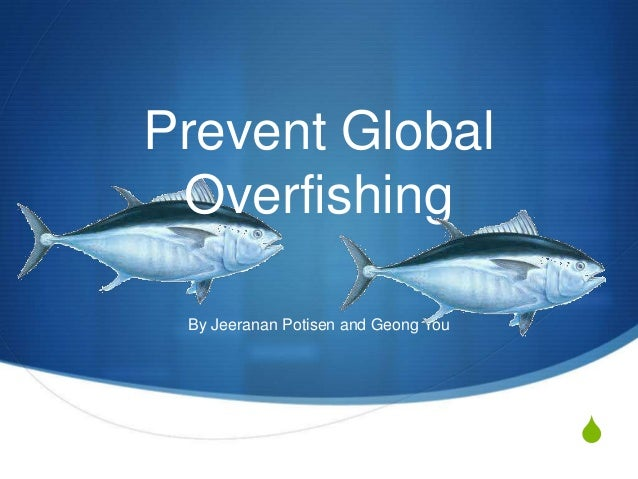 Prevent Global Overfishing By Jeeranan Potisen and Geong You                                     S