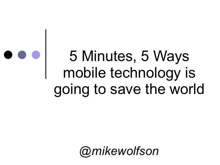 5 Minutes, 5 Ways mobile technology is going to save the world @mikewolfson