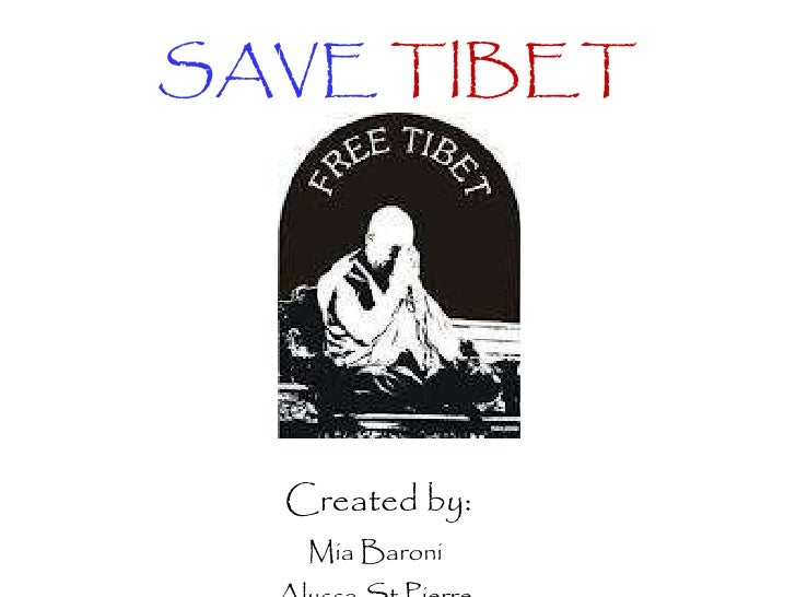 SAVE   TIBET Created by: Mia Baroni  Alyssa St.Pierre