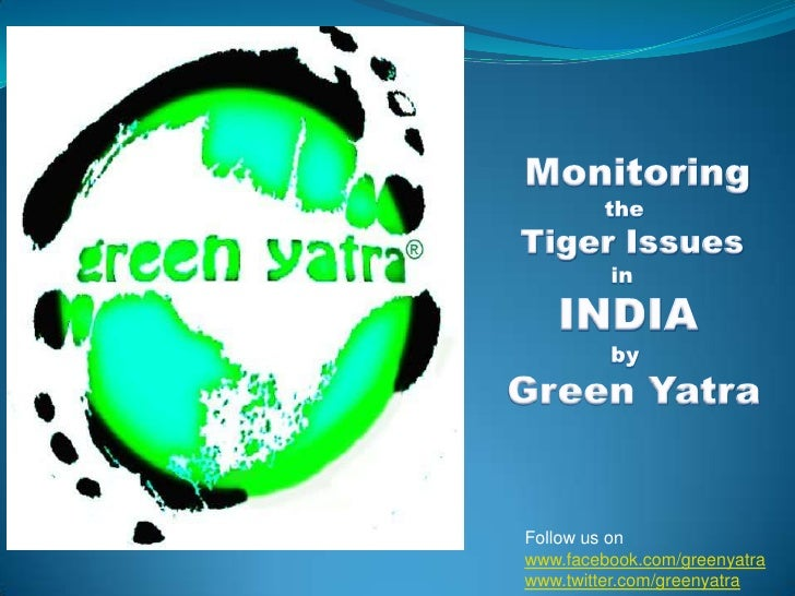 Monitoring       <br />the<br />  Tiger Issues<br />in<br />INDIA<br />by<br />Green Yatra<br />Follow us on<br />www.fac...