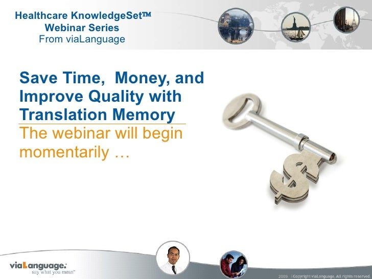 Save Time, Money, and  Improve Quality with  Translation Memory The webinar will begin  momentarily …