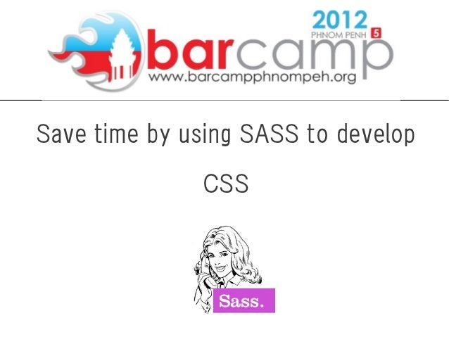 Save time by using SASS to develop              CSS
