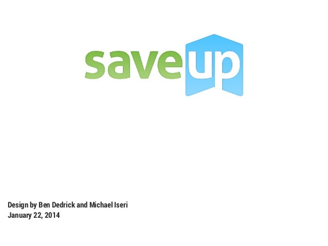 Design by Ben Dedrick and Michael Iseri January 22, 2014