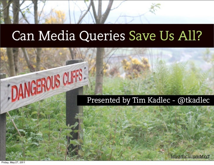 Can Media Queries Save Us All?                       Presented by Tim Kadlec - @tkadlec                                   ...