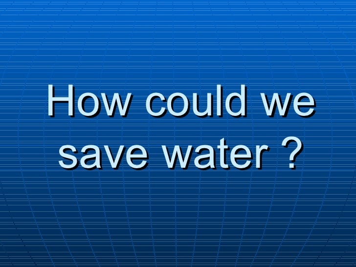 How could we save water ?