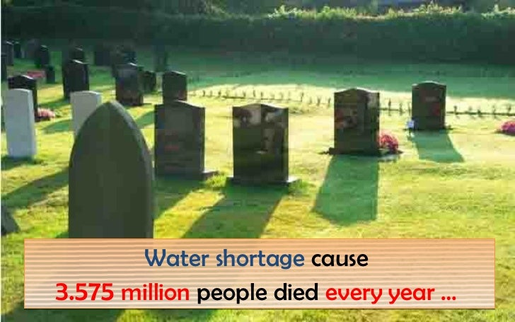 Water shortage cause3.575 million people died every year …