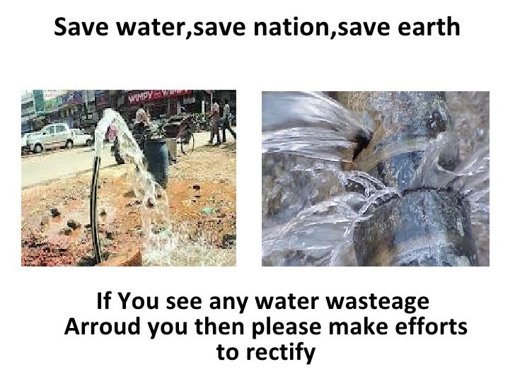Save water,save nation,save earth   If You see any water wasteageArroud you then please make efforts               to rect...