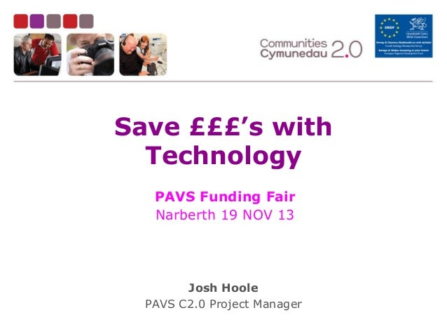 Save £££'s with Technology PAVS Funding Fair Narberth 19 NOV 13  Josh Hoole PAVS C2.0 Project Manager