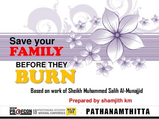 Save your  FAMILY BEFORE THEY  BURN Based on work of Sheikh Muhammed Salih Al-Munajjid Prepared by shamjith km