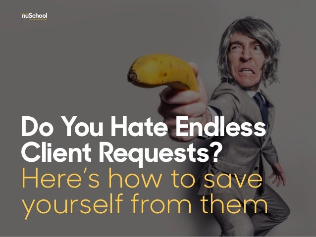 Do You Hate Endless Client Requests? Here's how to save yourself from them